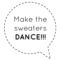 Make the sweaters DANCE!!!
